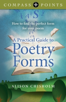 Compass Points - A Practical Guide to Poetry Forms : How to Find the Perfect Form for Your Poem, Paperback Book