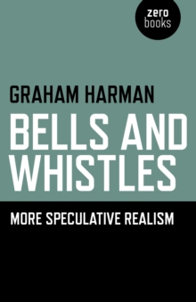 Bells and Whistles : More Speculative Realism, Paperback Book