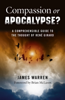Compassion or Apocalypse? : A Comprehensible Guide to the Thought of Ren Girard, Paperback Book