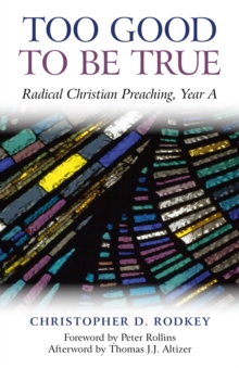 Too Good to be True : Radical Christian Preaching, Year A, Paperback / softback Book