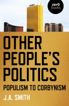 Other People's Politics : Populism to Corbynism, Paperback / softback Book