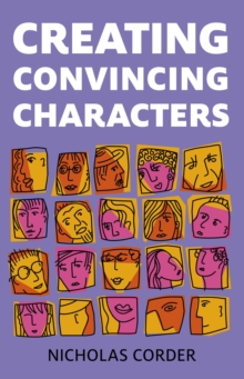 Creating Convincing Characters, Paperback Book