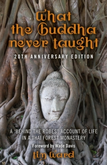 "What the Buddha Never Taught : A 'behind the Robes"" Account of Life in a Thai Forest Monastery, Paperback Book"