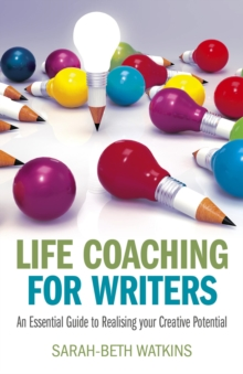 Life Coaching for Writers : An Essential Guide to Realising Your Creative Potential, Paperback Book