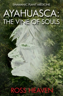 Shamanic Plant Medicine - Ayahuasca : The Vine of Souls, Paperback Book