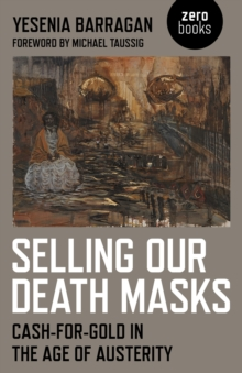 Selling Our Death Masks : Cash-For-Gold in the Age of Austerity, Paperback Book