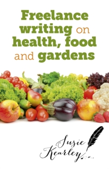 Freelance Writing On Health, Food and Gardens, EPUB eBook