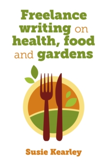 Freelance Writing on Health, Food and Gardens, Paperback Book