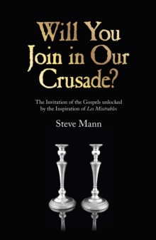Will You Join in Our Crusade? : The Invitation of the Gospels Unlocked by the Inspiration of Les Miserables, Paperback / softback Book