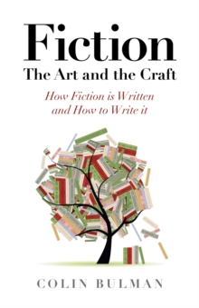 Fiction - The Art and the Craft : How Fiction is Written and How to Write it, Paperback Book