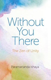Without You There : The Zen of Unity, Paperback / softback Book