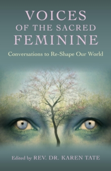 Voices of the Sacred Feminine : Conversations to Re-Shape Our World, Paperback Book