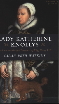 Lady Katherine Knollys : The Unacknowledged Daughter of King Henry VIII, Paperback Book
