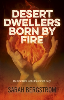 Desert Dwellers Born By Fire : The First Book In The Paintbrush Saga, EPUB eBook