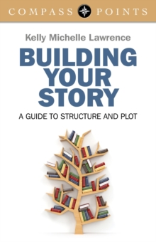 Compass Points - Building Your Story : A Guide to Structure and Plot, Paperback Book