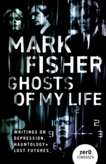 Ghosts of My Life : Writings on Depression, Hauntology and Lost Futures, EPUB eBook