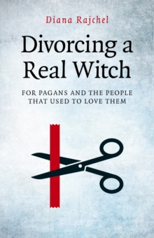 Divorcing a Real Witch : For Pagans and the People That Used to Love Them, Paperback Book
