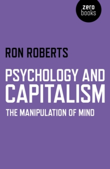 Psychology and Capitalism : The Manipulation of Mind, Paperback Book