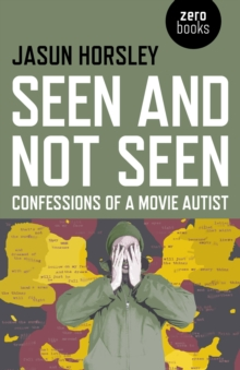 Seen and Not Seen : Confessions of a Movie Autist, Paperback / softback Book