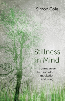 Stillness in Mind : A Companion to Mindfulness, Meditation and Living, Paperback Book