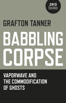 Babbling Corpse : Vaporwave and the Commodification of Ghosts, Paperback Book