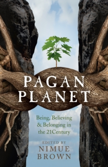 Pagan Planet : Being, Believing & Belonging in the 21century, Paperback / softback Book