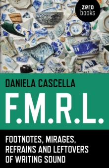 F.M.R.L. : Footnotes, Mirages, Refrains and Leftovers of Writing Sound, EPUB eBook