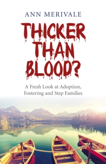 Thicker Than Blood? : A Fresh Look at Adoption, Fostering and Step Families, Paperback Book