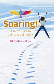 Soaring - A Teen's Guide to Spirit and Spirituality, Paperback / softback Book