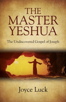 The Master Yeshua : The Undiscovered Gospel of Joseph, Paperback / softback Book