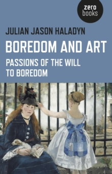 Boredom and Art : Passions of the Will to Boredom, Paperback Book