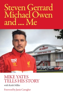 Steven Gerrard, Michael Owen and Me. : Mike Yates Tells His Story, Hardback Book