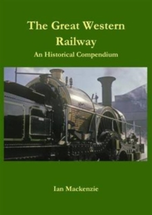 The Great Western Railway : An Historical Compendium, Hardback Book