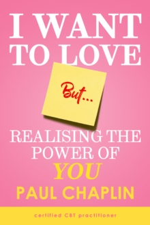 I Want to Love But ... : Realising The Power of You, Paperback / softback Book