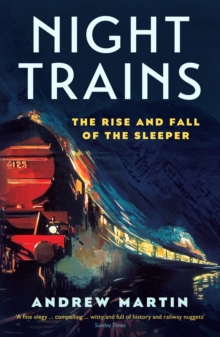 Night Trains : The Rise and Fall of the Sleeper, EPUB eBook