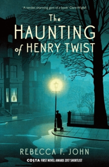 The Haunting of Henry Twist : Shortlisted for the Costa First Novel Award 2017, EPUB eBook