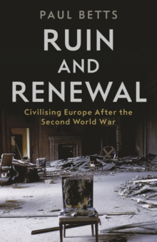 Ruin and Renewal : Civilising Europe After the Second World War, EPUB eBook