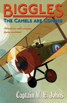 Biggles: The Camels Are Coming, Paperback Book