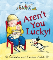 Aren't You Lucky! : A New Baby Story, Paperback Book