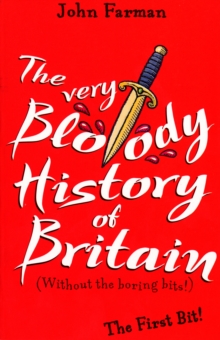 The Very Bloody History Of Britain : The First Bit!, Paperback / softback Book