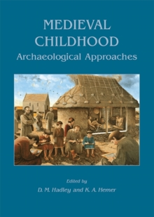 Medieval Childhood : Archaeological Approaches, Paperback / softback Book