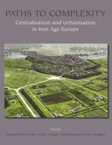 Paths to Complexity : Centralisation and Urbanisation in Iron Age Europe, Hardback Book