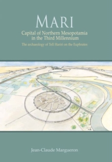 Mari : Capital of Northern Mesopotamia in the Third Millennium. The archaeology of Tell Hariri on the Euphrates, Hardback Book