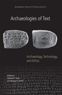 Archaeologies of Text : Archaeology, Technology, and Ethics, Paperback / softback Book