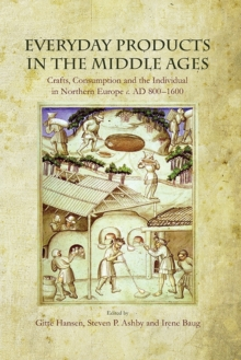 Everyday Products in the Middle Ages : Crafts, Consumption and the Individual in Northern Europe c. AD 800-1600, Hardback Book