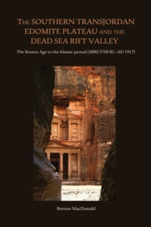 The Southern Transjordan Edomite Plateau and the Dead Sea Rift Valley : The Bronze Age to the Islamic Period (3800/3700 BC-AD 1917), Hardback Book