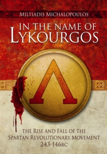 In the Name of Lykourgos : The Rise and Fall of the Spartan Revolutionary Movement (243-146BC), Hardback Book