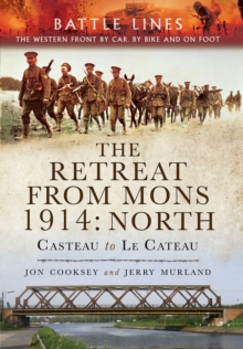 The Retreat from Mons 1914 - North : Casteau to Le Cateau the Western Front by Car, by Bike and on Foot, Paperback Book