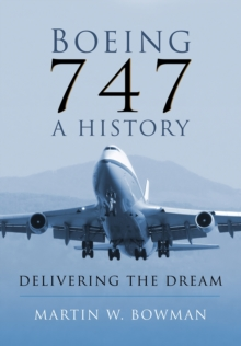 Boeing 747 - A History : Delivering the Dream, Hardback Book