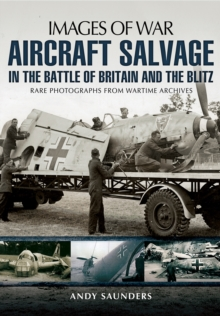 Aircraft Salvage in the Battle of Britain and the Blitz, Paperback Book